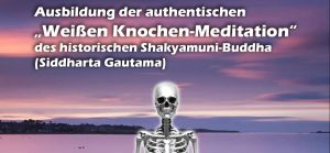 """Ausbildungswoche der """"Weißen Knochen-Meditation Teil I"""" @ Schule des Erleuchtungsweges / EdenSpirit - Spirituelles Zentrum"""